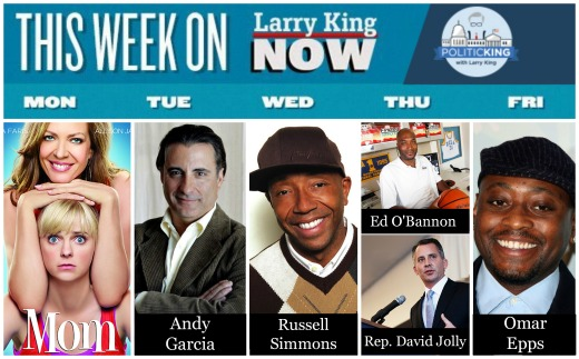 This Week on Larry King Now - Moms Stars Anna Faris, Allison Janney, Andy Garcia, Russell Simmons, Ed O'Bannon, Omar Epps & PoliticKING with David Jolly