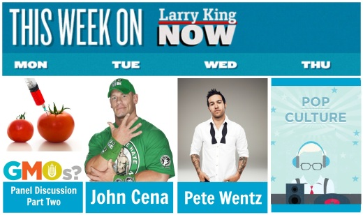 This Week on Larry King Now - John Cena, Pete Wentz, GMO, pop culture