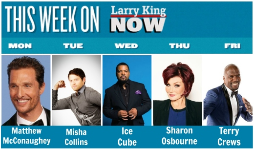 This Week on Larry King Now - Matthew McConaughey, Misha Collins, Ice Cube, Sharon Osbourne, Terry Crews
