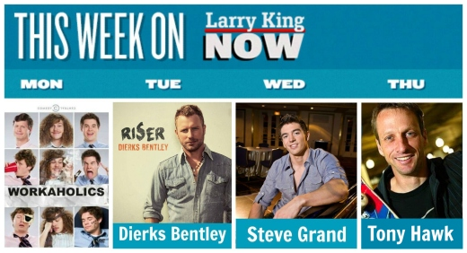 This Week on Larry King Now: Workaholics, Dierks Bentley, Steve Grand, Tony Hawk